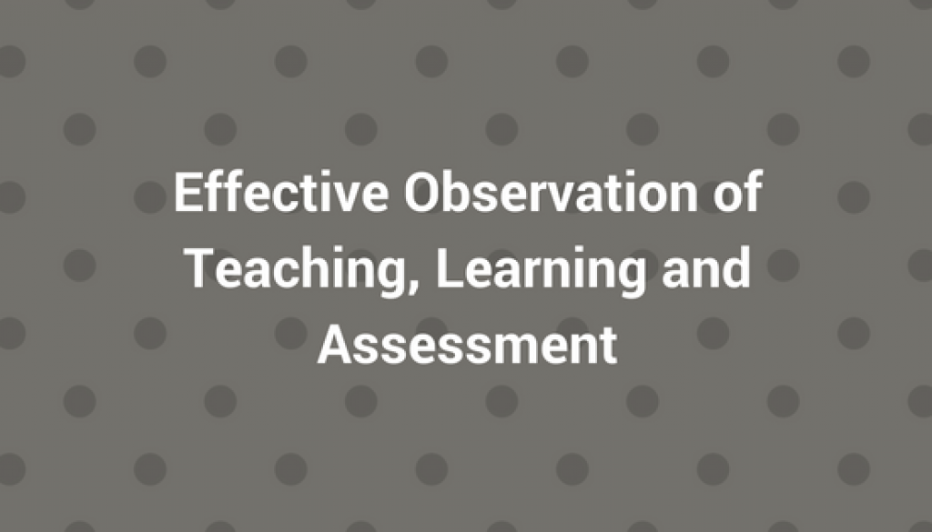 Effective Observation of Teaching Learning and Assessment